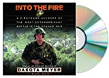 Into the Fire (INTO THE FIRE) [Audiobook, Unabridged]{INTO THE FIRE Audiobook} (A Firsthand Account of the Most Extraordinary Battle in the Afghan War)