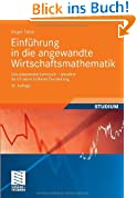 Einführung in die Angewandte Wirtschaftsmathematik: Das Praxisnahe Lehrbuch - Bewährt Durch Seine Brillante Darstellung (German Edition)