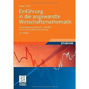 Einführung in die Angewandte Wirtschaftsmathematik: Das Praxisnahe Lehrbuch - Bewährt Du