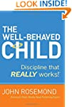 The Well-Behaved Child: Discipline th...