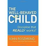 The Well-Behaved Child: Discipline that Really Works! ~ John Rosemond