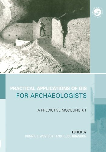 Practical Applications of GIS for Archaeologists: A Predictive Modelling Toolkit (Gis Data Series) PDF