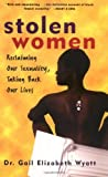 img - for By Gail Wyatt Stolen Women: Reclaiming Our Sexuality, Taking Back Our Lives (1st Frist Edition) [Paperback] book / textbook / text book