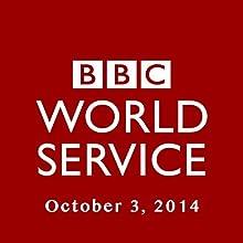 BBC Newshour, October 03, 2014  by Owen Bennett-Jones, Lyse Doucet, Robin Lustig, Razia Iqbal, James Coomarasamy, Julian Marshall Narrated by BBC Newshour