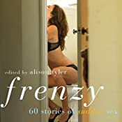 Frenzy: 60 Stories of Sudden Sex | [Alison Tyler (editor), Joey Juschka, Helena Black, Thomas S. Roche, Nikki Magennis, Ariel Graham, Sommer Marsden, Rachel Kramer Bussel, Mary Borsellino, Tara Alton]
