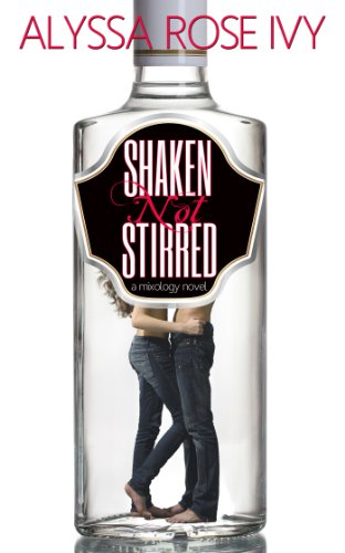 Shaken Not Stirred (Mixology) by Alyssa Rose Ivy