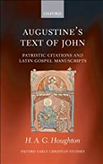 Augustine's Text of John: Patristic Citations and Latin Gospel Manuscripts (Oxford Early Christian Studies)