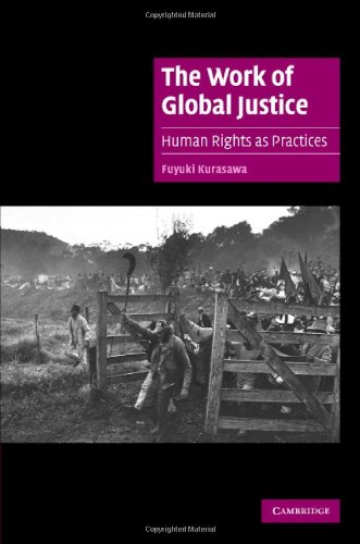 The Work of Global Justice: Human Rights as Practices (Cambridge Cultural Social Studies)