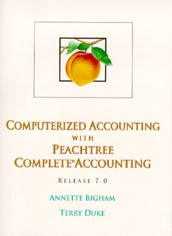 Computerized Accounting With Peachtree Complete Accounting Release 7.0 Annette Bigham and Terry Duke