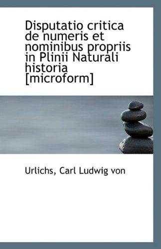 Disputatio critica de numeris et nominibus propriis in Plinii Naturali historia [microform]