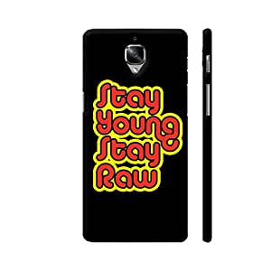 Colorpur Stay Young Stay Raw On Black Designer Mobile Phone Case Back Cover For OnePlus 3 | Artist: Designer Chennai