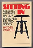 Sitting in: Selected Writings on Jazz, Blues, and Related Topics