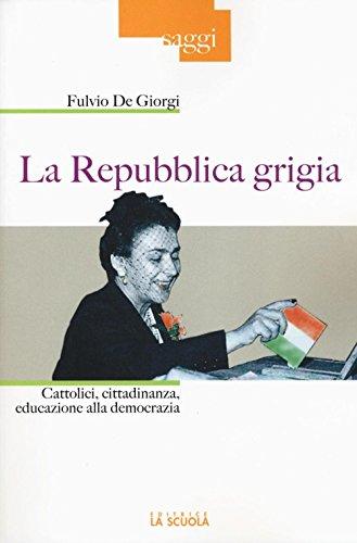 La Repubblica grigia. Cattolici, cittadinanza, educazione alla democrazia