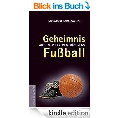 Geheimnis Fussball: Auf den Spuren eines Ph�nomens