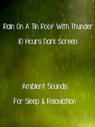 Rain on a tin roof with thunder 10 hours ambient sounds for sleep and relaxation dark screen