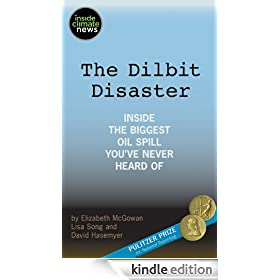 The Dilbit Disaster: Inside the Biggest Oil Spill You've Never Heard Of (Kindle Single)