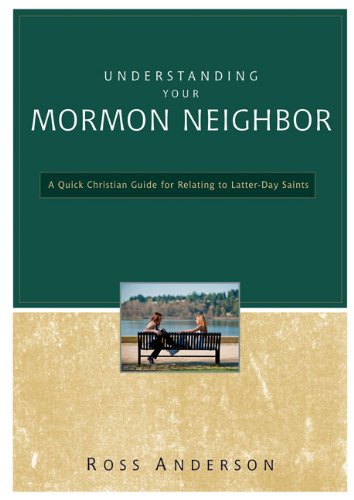 Understanding Your Mormon Neighbor: A Quick Christian Guide for Relating to Latter-Day Saints, Ross Anderson