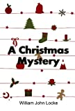 A Christmas Mystery by William John Locke--(Classic edition)-(annotated)