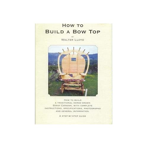 How to Build a Bow Top Gypsy Caravan: A Step Step Guide