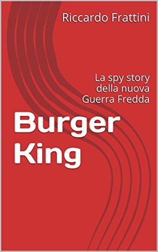 burger-king-la-spy-story-della-nuova-guerra-fredda-italian-edition