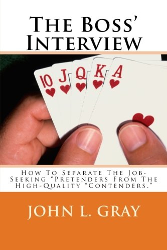 The Boss' Interview: How To Separate The Job-Seeking Pretenders From The High-Quality Contenders. PDF
