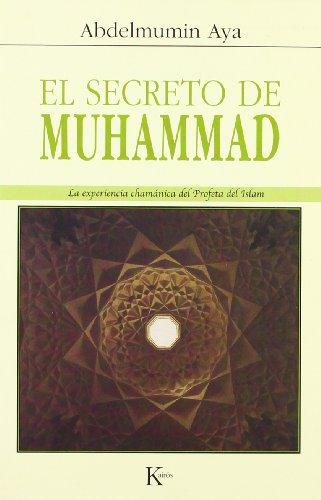 El secreto de Muhammad: La Experiencia Chamanica Del Profeta Del Islam (Sabiduria Perenne)
