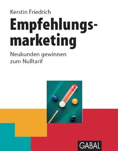 Friedrich Kerstin, Empfehlungsmarketing - Neukunden gewinnen zum Nulltarif