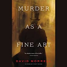 Murder as a Fine Art (       UNABRIDGED) by David Morrell Narrated by Matthew Wolf
