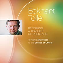 Becoming a Teacher of Presence: Bringing Awareness to the Service of Others Discours Auteur(s) : Eckhart Tolle Narrateur(s) : Eckhart Tolle