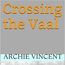 Crossing the Vaal (       UNABRIDGED) by Archie Vincent Narrated by Melanie Fraser