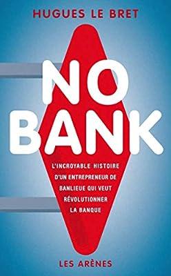 No bank: L'incroyable histoire d'un entrepreneur de banlieue qui veut révolutionner la banque par Hugues Le Bret