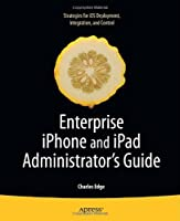 Enterprise iPhone and iPad Administrator's Guide Front Cover