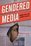 Gendered Media: Women, Men, and Identity Politics (Critical Media Studies: Institutions, Politics, and Culture) (0742554074) by Ross, Karen