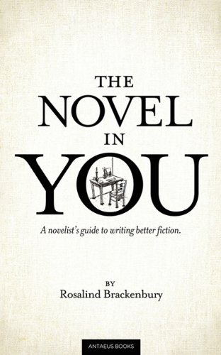 The Novel In You: A novelist's guide to writing better fiction