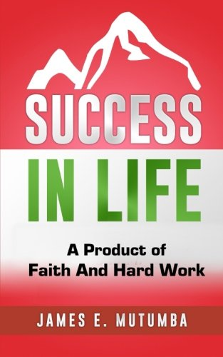 Success in Life: A Product of Faith and Hard Work