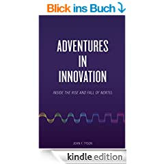 Adventures in Innovation: Inside the Rise and Fall of Nortel (English Edition)