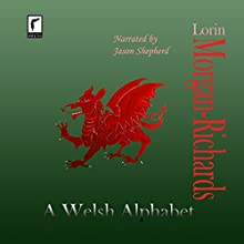 A Welsh Alphabet Audiobook by Lorin Morgan-Richards Narrated by Jason Shepherd