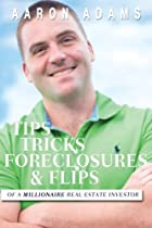 Tips Tricks Foreclosures & Flips: From a Millionaire Real Estate Investor