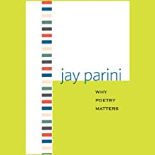 Why Poetry Matters (       UNABRIDGED) by Jay Parini Narrated by Johnny Heller