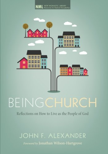 Being Church: Reflections on How to Live as the People of God (New Monastic Library: Resources for Radical Discipleship)