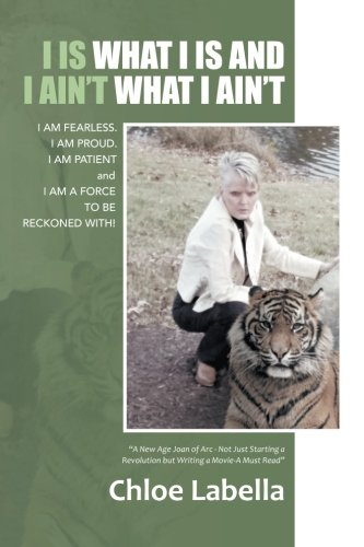 I IS WHAT I IS and I AIN'T WHAT I AIN'T: I AM FEARLESS. I AM PROUD. I AM PATIENT and I AM A FORCE TO BE RECKONED WITH!