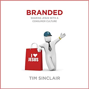 Branded: Sharing Jesus with a Consumer Culture | [Tim Sinclair]
