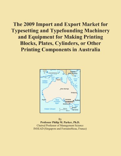 The 2009 Import and Export Market for Typesetting and Typefounding Machinery and Equipment for Making Printing Blocks, Plates, Cylinders, or Other Printing Components in Australia