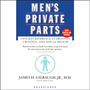 Men's Private Parts - A Pocket Reference to Prostrate, Urologic, and Sex - James H. Gilbaugh