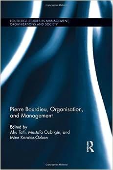Pierre Bourdieu, Organization, And Management (Routledge Studies In Management, Organizations And Society)