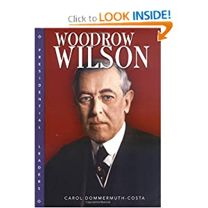 Woodrow Wilson (Presidential Leaders) Carol Dommermuth-Costa