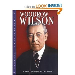 Woodrow Wilson (Presidential Leaders) Carol Dommermuth-Costa