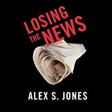 Losing the News: The Future of the News that Feeds Democracy  Audiobook by Alex Jones Narrated by Kurt Elftmann