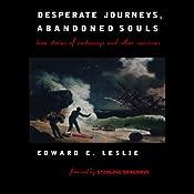 Desperate Journeys, Abandoned Souls: True Stories of Castaways and Other Survivors | [Edward E. Leslie]