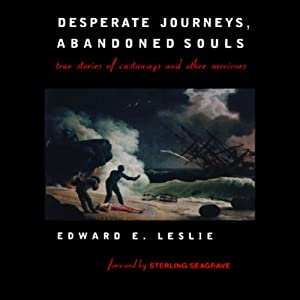 Desperate Journeys, Abandoned Souls: True Stories of Castaways and Other Survivors | [Edward E. Leslie]